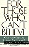Image of For Those Who Can't Believe : Overcoming the Obstacles to Faith