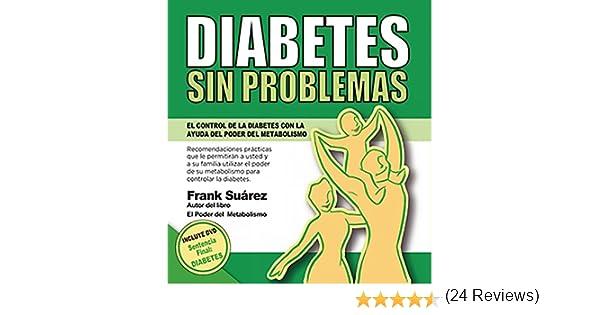 DIABETES SIN PROBLEMAS: El Control de la Diabetes con la Ayuda del Poder del Metabolismo eBook: Frank Suárez: Amazon.es: Tienda Kindle