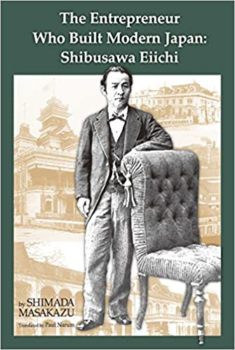 The Entrepreneur Who Built Modern Japan: Shibusawa Eiichi
