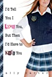 img - for I'd Tell You I Love You, But Then I'd Have to Kill You by Ally Carter (2006-04-25) book / textbook / text book