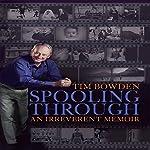 Spooling Through - An Irreverent Memoir | Tim Bowden