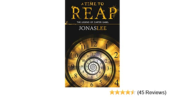 Amazon a time to reap the legend of carter gabel book 1 ebook amazon a time to reap the legend of carter gabel book 1 ebook jonas lee kindle store fandeluxe Image collections