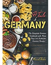 A Taste of Germany: The Complete German Cookbook with More Than 700 Authentic German Recipes!