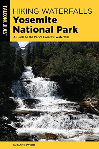 Hiking Waterfalls Yosemite National Park: A Guide to the Park's Greatest Waterfalls ()