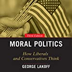 Moral Politics: How Liberals and Conservatives Think, 3rd Edition | George Lakoff