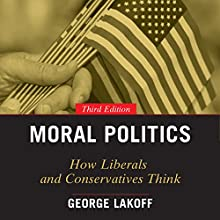 Moral Politics: How Liberals and Conservatives Think, 3rd Edition Audiobook by George Lakoff Narrated by Fajer Al-Kaisi