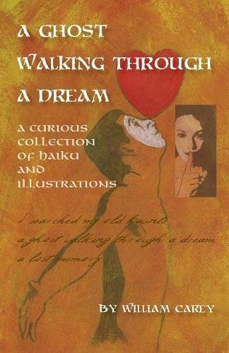 A Ghost Walking Through a Dream: A Curious Collection of Haiku and Illustrations