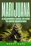 Marijuana: A Beginners Guide To Growing Marijuana (Cannabis, Outdoor, Hydroponics)