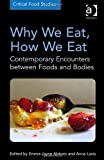 Why We Eat How We Eat : Contemporary Encounters Between Foods and Bodies, Abbots, Emma-Jayne and Lavis, Anna, 1409447251