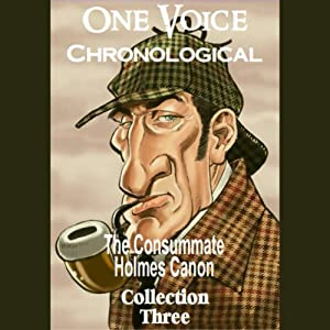 One Voice Chronological: The Consummate Holmes Canon, Collection 3 Audiobook