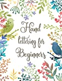 Hand Lettering For Beginners: How To Creative Brush Hand Lettering And Modern Calligraphy For Beginners Practice Paper Notebook Book Workbook 101 A To ... Beyond (Lettering Calligraphy) (Volume 1)