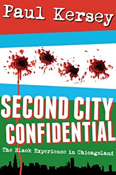 Second City Confidential: The Black Experience in Chicagoland by [Kersey, Paul]