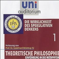 Die Wirklichkeit des spekulativen Denkens (Theoretische Philosophie 1)