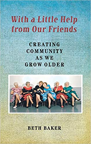 Creating Community As We Grow Older With A Little Help From Our Friends