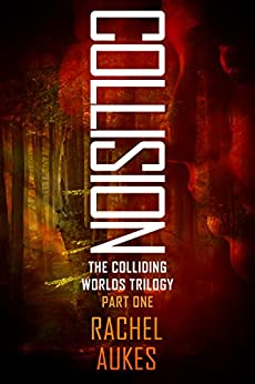 Collision (Colliding Worlds Trilogy Book 1) by [Aukes, Rachel]