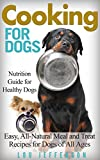 DOG NUTRITION AND COOKBOOK: Cooking for Dogs: Nutrition Guide for Healthy Dogs - Easy, All-Natural Meal and Treat Recipes for Dogs of All Ages