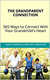 THE GRANDPARENT CONNECTION   365 Ways to Connect With Your Grandchild's Heart