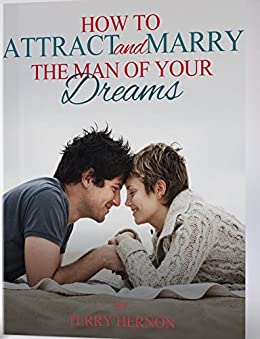 How to Attract the Man of Your Dreams by [Hernon, Terry]