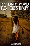 The Dirty Road to Destiny, Alicia Watts, 0989826406