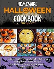 HOMEMADE HALLOWEEN COOKBOOK: Lots of Freaky, Creepy, Spooky, Delicious And Quick-To-Make Recipes For Kids And Adults With Pictures For Halloween Party