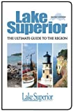 img - for Lake Superior, The Ultimate Guide to the Region, Second Edition by The Editors of Lake Superior Magazine (2010-03-01) book / textbook / text book