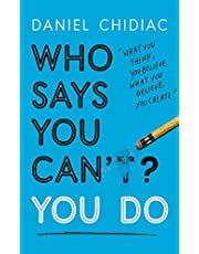 Who Says You Can't? You Do: The life-changing self help book that's empowering people around the w by Daniel Chidiac: The life-changing self help book ... the world to live an extraordinary life