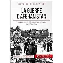 La guerre d'Afghanistan: L'opposition de l'URSS et des moudjahidines, de 1979 à 1989 (Grandes Batailles t. 40) (French Edition)