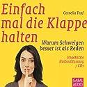 Einfach mal die Klappe halten: Warum Schweigen besser ist als Reden Hörbuch von Cornelia Topf Gesprochen von: Gisa Bergmann, Heiko Grauel