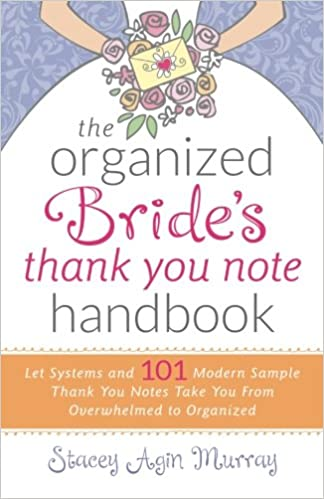 The Organized Brideu0027s Thank You Note Handbook: Let Systems And 101 Modern Sample  Thank You Notes Take You From Overwhelmed To Organized: Stacey Agin Murray:  ...