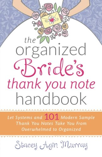 The Organized Bride's Thank You Note Handbook: Let Systems and 101 Modern Sample Thank You Notes Take You From Overwhelmed to Organized