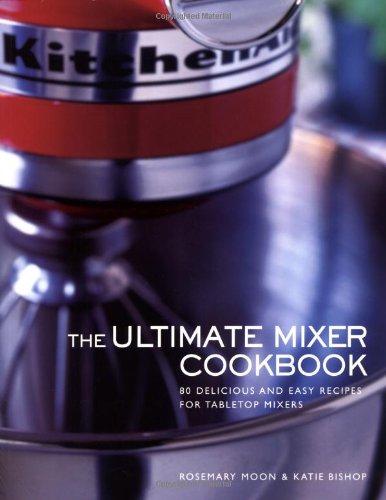 Ultimate Mixer Cookbook (Silver Kitchenaid Mixer Best Price)