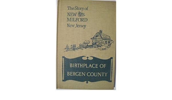 The story of new milford new jersey birthplace of bergen county the story of new milford new jersey birthplace of bergen county leon a editor smith amazon books reheart Choice Image