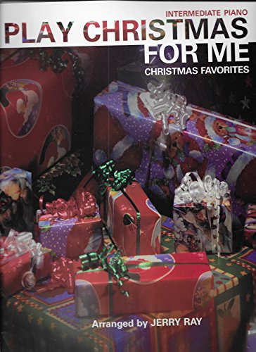 PLAY CHRISTMAS FOR ME - Christmas Favorites (Intermediate Piano)