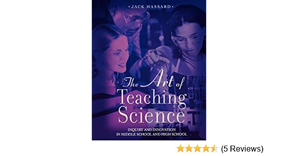 Amazoncom The Art Of Teaching Science Inquiry And Innovation In
