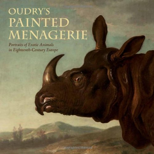 Oudry's Painted Menagerie: Portraits of Exotic Animals in Eighteenth-Century Europe (18th Century Fireplaces)