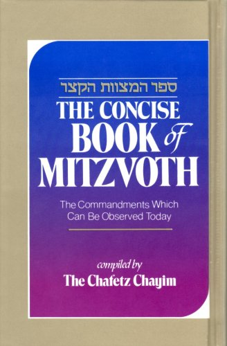 The Concise Book of Mitzvoth: The Commandments Which Can Be Observed Today / Sefer ha-Mitzvot ha-Katzar: Kolel bo ha-mitswot 'aseh we-lo'-ta'aseh ... (English and Hebrew Edition) -