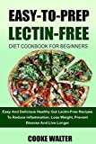 #10: Easy-To-Prep Lectin Free Diet Cookbook For Beginners: Easy And Delicious Healthy Gut Lectin-Free Recipes To Reduce Inflammation, Lose Weight, Prevent ... (Lectin Free Diet Evolution) (Volume 4)