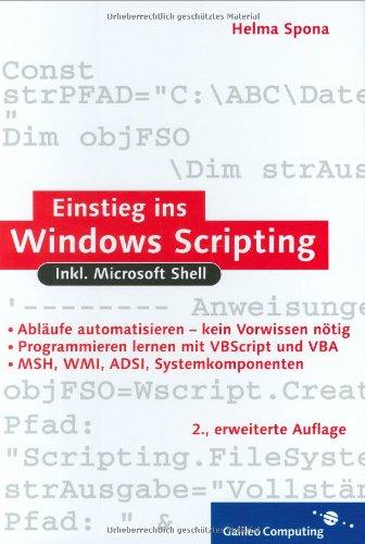Einstieg ins Windows Scripting: Nutzen und Gefahren des WSH inkl.Windows Shell (Galileo Computing)