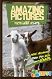 Amazing Pictures and Facts About Goats: The Most Amazing Fact Book for Kids About Goats