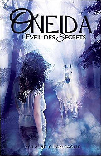 Oneida L Eveil Des Secrets Tome 1 Romance D Aventure