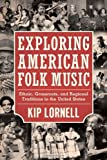 Exploring American Folk Music: Ethnic, Grassroots, and Regional Traditions in the United States (American Made Music Series) Paperback April 19, 2012