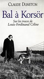 Bal à Korsör : sur les traces de Louis-Ferdinand Céline, Duneton, Claude