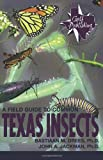 A Field Guide to Common Texas Insects (Texas Monthly Fieldguide Series)
