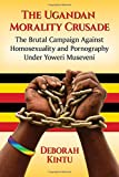 The Ugandan Morality Crusade: The Brutal Campaign Against Homosexuality and Pornography Under Yoweri Museveni