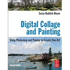 Digital Collage and Painting: Using Photoshop and Painter to Create Fine Art, 2nd Edition from Focal Press