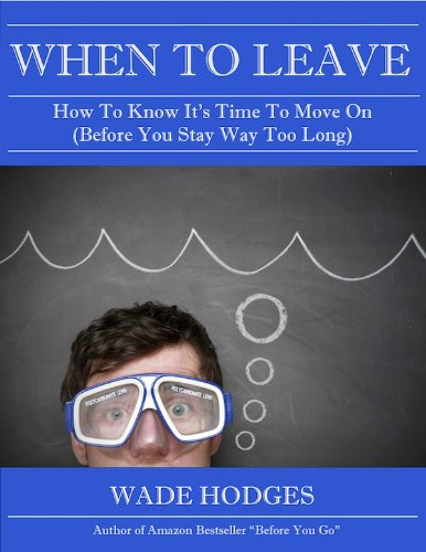 When To Leave: How To Know It's Time To Move On (Before You Stay Way Too Long)