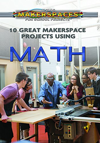10 Great Makerspace Projects Using Math (Using Makerspaces for School Projects) PDF