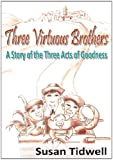 Three Virtuous Brothers: A Story of the Three Acts