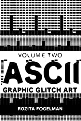 ASCII Graphic Glitch Art - Volume Two: Technology, Art & Design (Volume 2) Paperback
