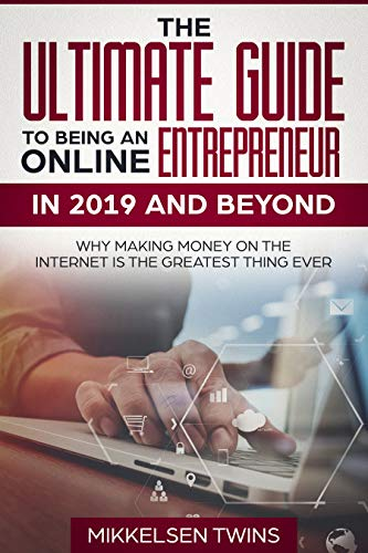 The Ultimate Guide to Being an Online Entrepreneur in 2019 and Beyond: Why Making Money on the Internet is the Greatest Thing Ever (Passive Income Book 4) (English Edition)
